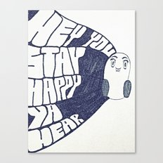 HEY YOU, STAY HAPPY. YA HEAR. Canvas Print