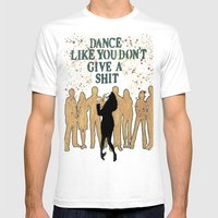 DANCE LIKE YOU DON'T GIVE A SHIT Mens Fitted Tee White SMALL