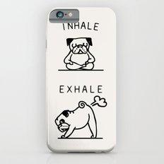 Inhale Exhale Pug iPhone 6 Slim Case