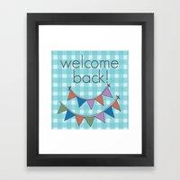 Welcome back! Framed Art Print