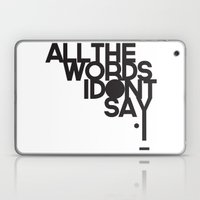 ALL THE WORDS I DON'T SAY Laptop & iPad Skin