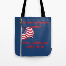 Is your refrigerator running?  If so, I might just VOTE for It! Tote Bag