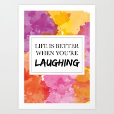 Life is better when you're laughing Art Print