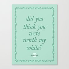 did you think you were worth my while? Canvas Print