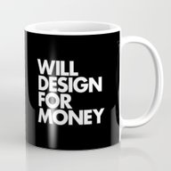 WILL DESIGN FOR MONEY Mug