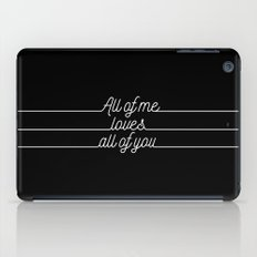 All of me.. Loves all of you iPad Case