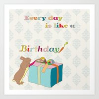 Every day is like a birthday Art Print