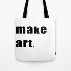 make art. Tote Bag
