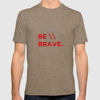 Be Brave Mens Fitted Tee Tri-Coffee SMALL