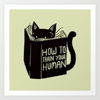 How To Train Your Human Art Print