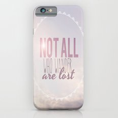 Not All Who Wander Are Lost Clouds  Slim Case iPhone 6s