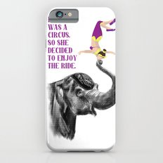 Life is a Circus iPhone 6s Slim Case