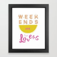 Weekends Are For Lovers Framed Art Print
