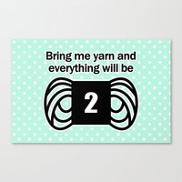 Bring Me Yarn And Everyt… Canvas Print