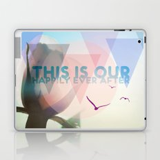 THIS IS OUR HAPPILY EVER AFTER Laptop & iPad Skin