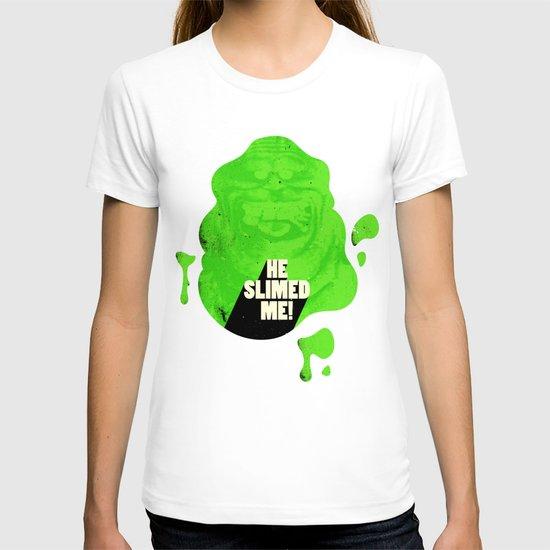 He Slimed Me! T-shirt