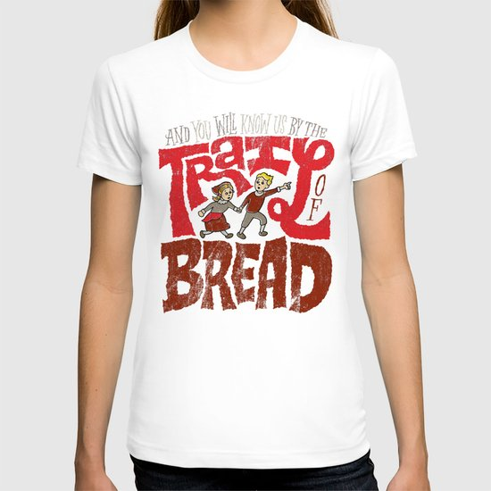 And You Will Know Us By The Trail Of Bread T-shirt