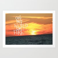 set my world on fire Art Print