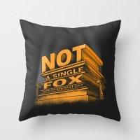 Not A Single Fox Was Giv… Throw Pillow