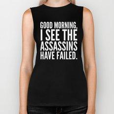 Good morning, I see the assassins have failed. (Black) Biker Tank