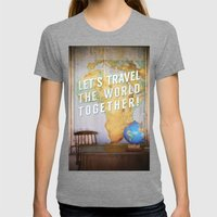 Let's Travel the World Together! Womens Fitted Tee Tri-Grey SMALL