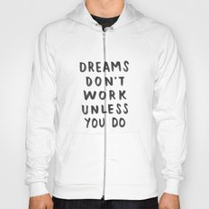 Dreams Don't Work Unless You Do - Black & White Typography 01 Hoody