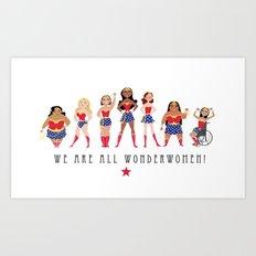 We Are All Wonderwomen! Art Print