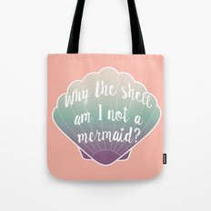 Why the shell am I not a mermaid? Tote Bag