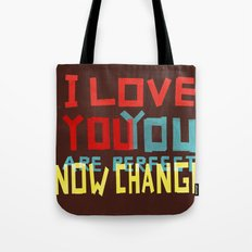 I LOVE YOU YOU ARE PERFECT NOW CHANGE Tote Bag