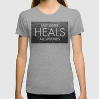 Salt Water Heals All Wou… Womens Fitted Tee Athletic Grey SMALL