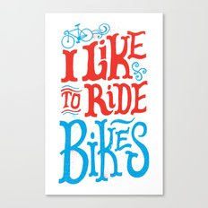 I Like to Ride Bikes Canvas Print