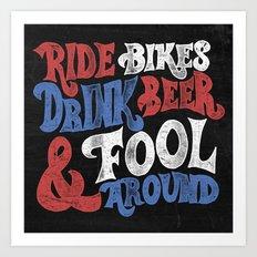 Ride Bikes Drink Beer & … Art Print