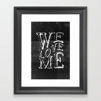 WE LOVE ME Framed Art Print
