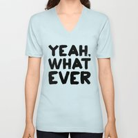 Yeah What Ever Unisex V-Neck