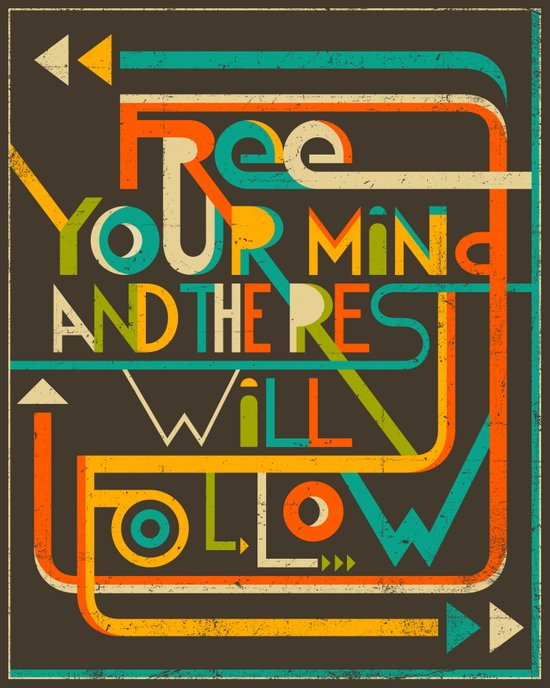 Free Your Mind and the Rest Will Follow Art Print