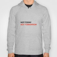 not tomorrow Hoody