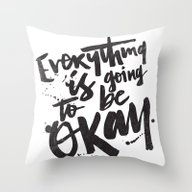 EVERYTHING IS GOING TO B… Throw Pillow