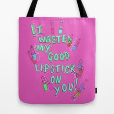 I wasted my good lipstick on you Tote Bag
