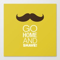 Go home and shave! Canvas Print