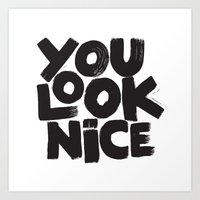 YOU LOOK NICE Art Print