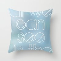 All We Can See Is The Se… Throw Pillow