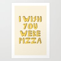 I WISH YOU WERE PIZZA Art Print