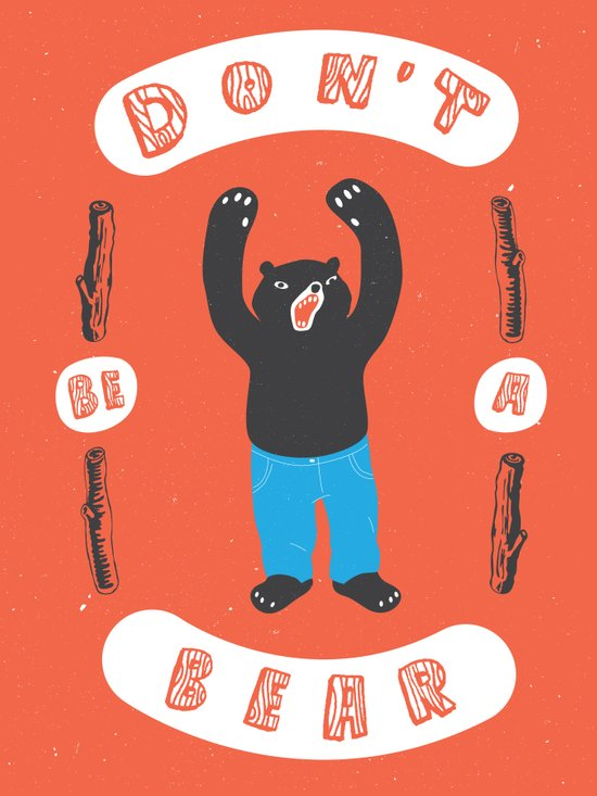 Don't be a bear Art Print