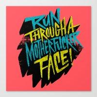 Run Through a Motherfucker Face Canvas Print