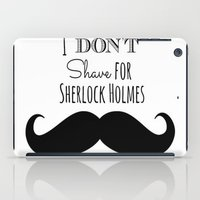 I Don't Shave For Sherlo… iPad Case