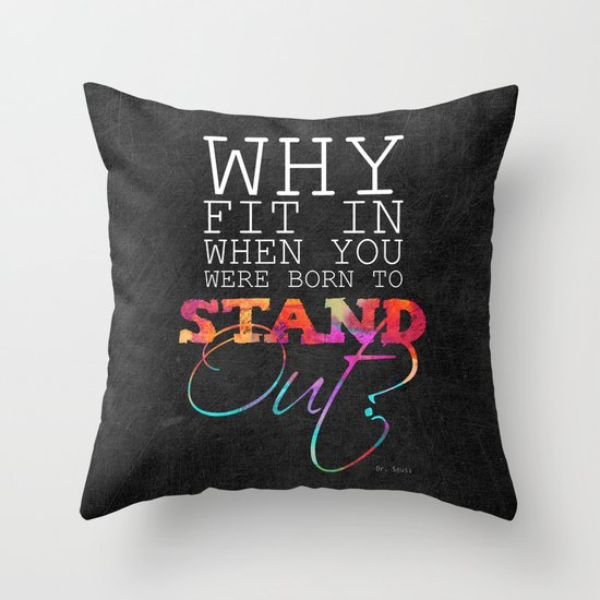 Why fit in when you were born to stand out? Throw Pillow