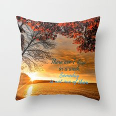 Someday is not a Day! Throw Pillow