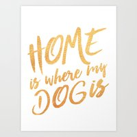 Home is where my dog is - gold typography Art Print