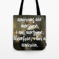 unicorns are awesome. i am awesome. therefore, i am a unicorn. Tote Bag