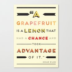 Oscar Wilde: A grapefruit is a lemon that had a chance and took advantage of it. Canvas Print